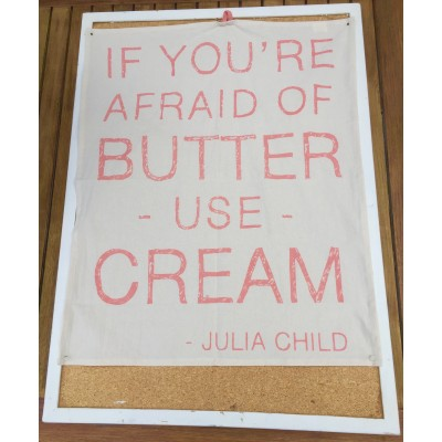 """If you're afraid of butter -use- cream"""